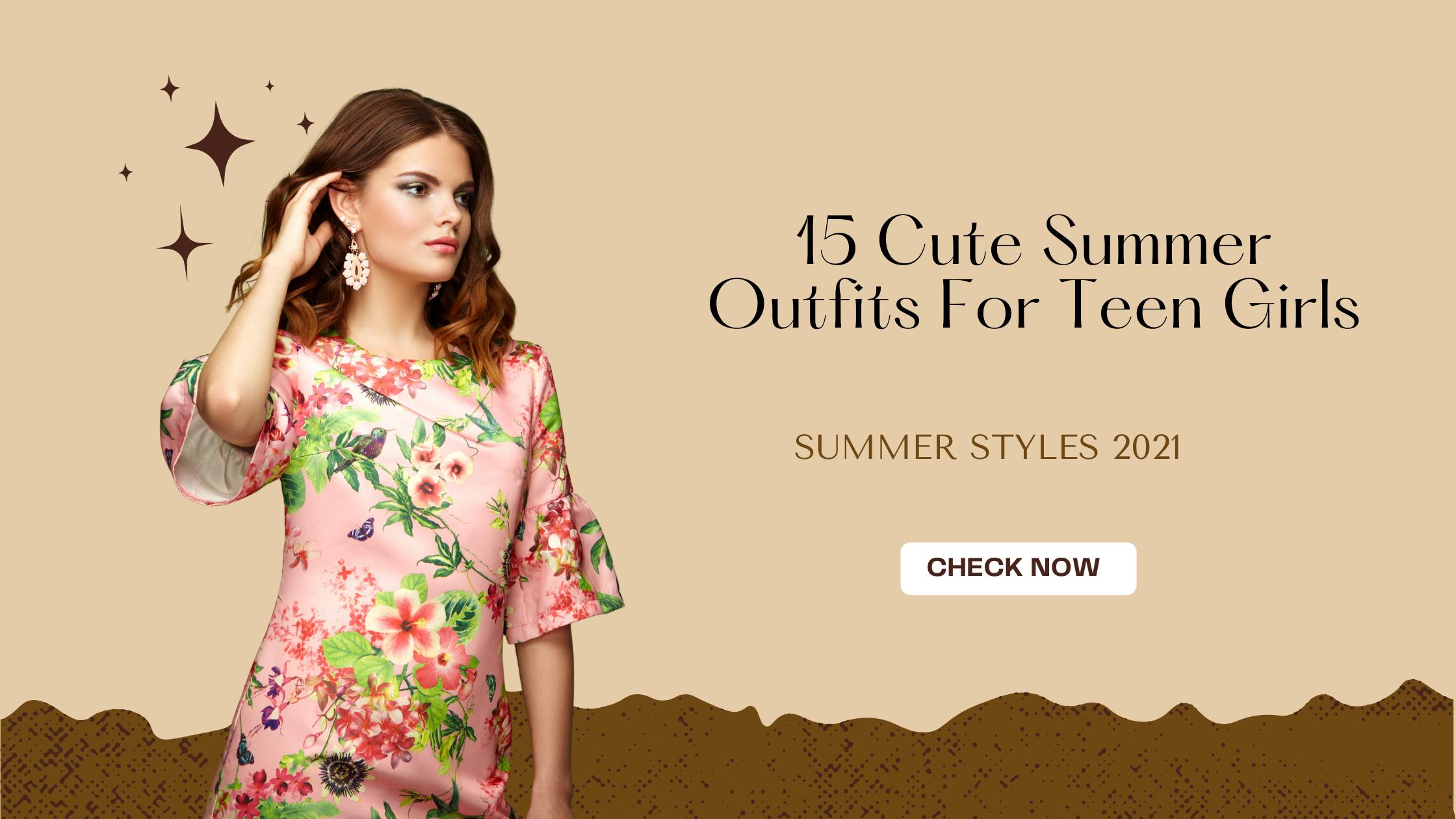 15 Cute Summer Outfits For Teen Girls